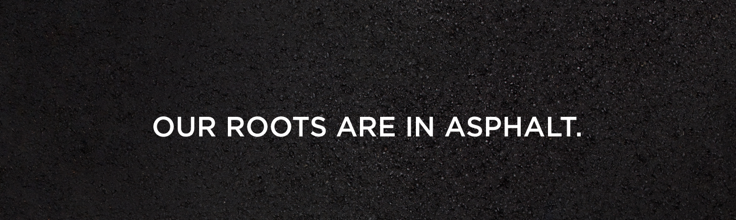 Our Roots Are in Asphalt